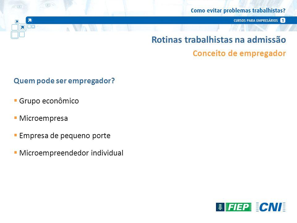 Grupo econômico Microempresa Empresa de pequeno porte Microempreendedor individual Rotinas trabalhistas na admissão Quem pode ser empregador? Conceito