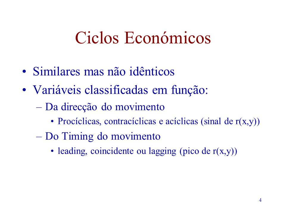 4 Ciclos Económicos Similares mas não idênticos Variáveis classificadas em função: –Da direcção do movimento Procíclicas, contracíclicas e acíclicas (sinal de r(x,y)) –Do Timing do movimento leading, coincidente ou lagging (pico de r(x,y))