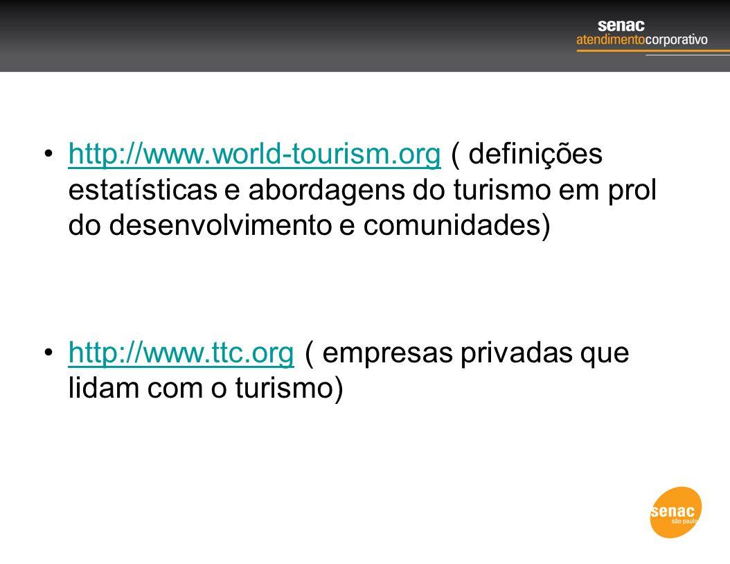 http://www.world-tourism.org ( definições estatísticas e abordagens do turismo em prol do desenvolvimento e comunidades)http://www.world-tourism.org h