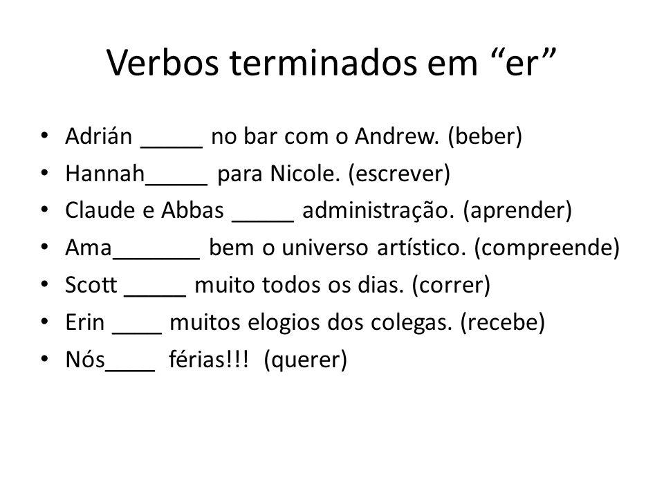 Verbos terminados em er Adrián _____ no bar com o Andrew. (beber) Hannah_____ para Nicole. (escrever) Claude e Abbas _____ administração. (aprender) A