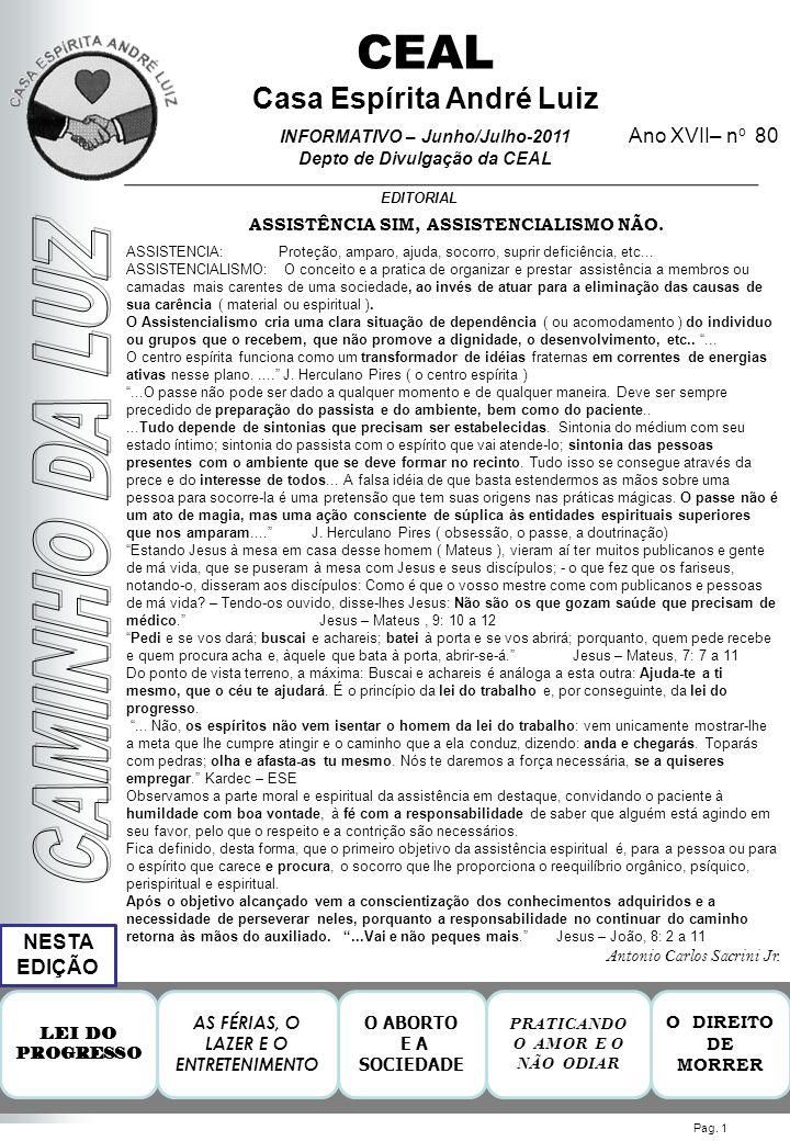Ano XVII– n o 80 EDITORIAL CEAL Casa Espírita André Luiz INFORMATIVO – Junho/Julho-2011 Depto de Divulgação da CEAL NESTA EDIÇÃO O ABORTO E A SOCIEDADE LEI DO PROGRESSO Pag.