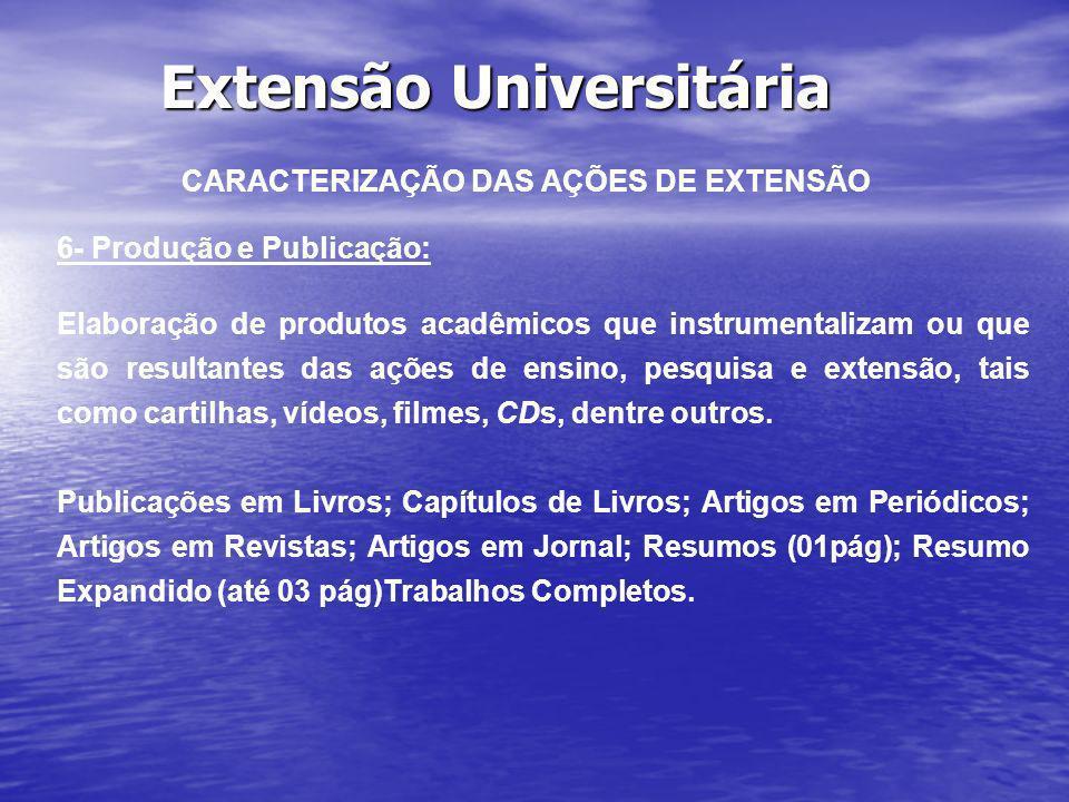 Extensão Universitária CARACTERIZAÇÃO DAS AÇÕES DE EXTENSÃO 6- Produção e Publicação: Elaboração de produtos acadêmicos que instrumentalizam ou que sã