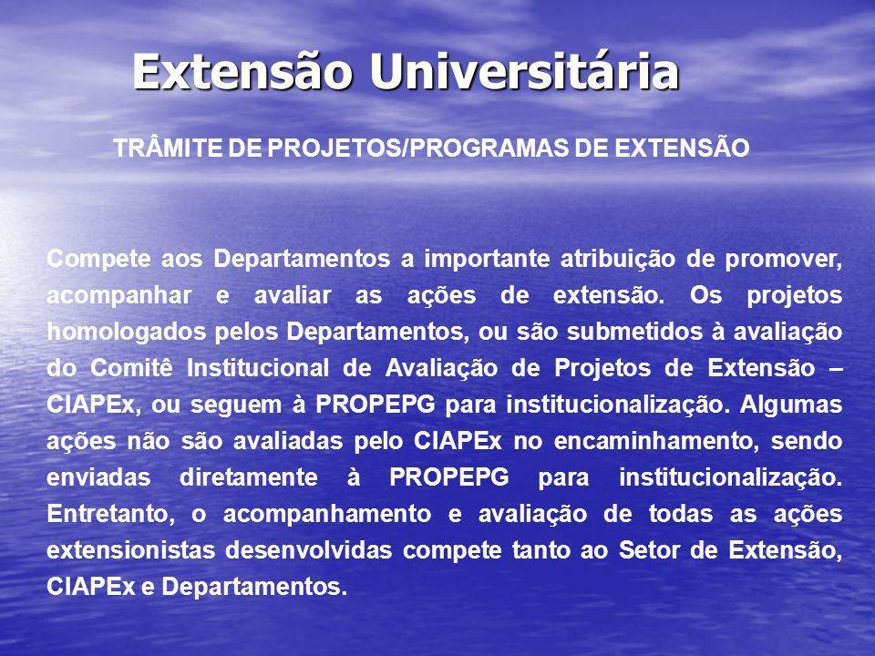 Extensão Universitária TRÂMITE DE PROJETOS/PROGRAMAS DE EXTENSÃO Compete aos Departamentos a importante atribuição de promover, acompanhar e avaliar a