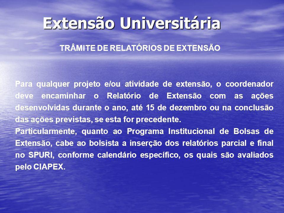 Extensão Universitária TRÂMITE DE RELATÓRIOS DE EXTENSÃO Para qualquer projeto e/ou atividade de extensão, o coordenador deve encaminhar o Relatório d