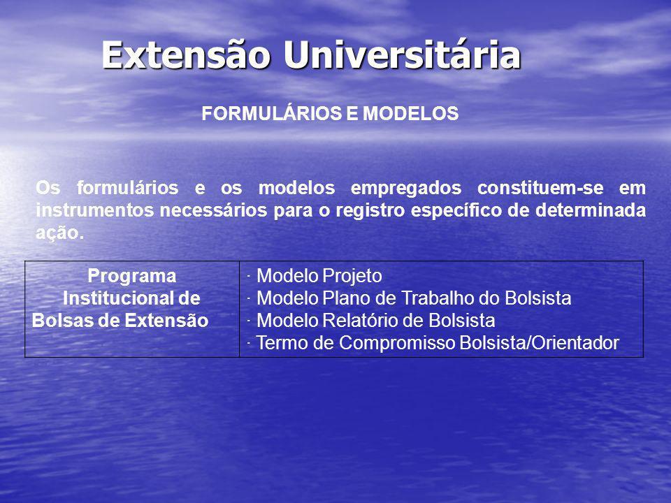 Extensão Universitária FORMULÁRIOS E MODELOS Os formulários e os modelos empregados constituem-se em instrumentos necessários para o registro específi