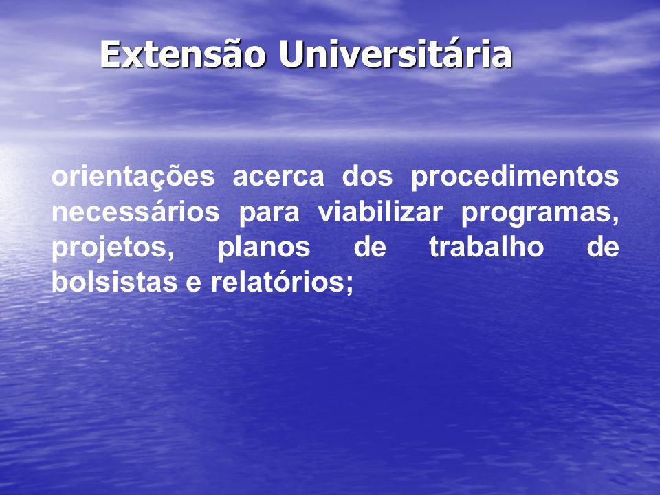 Extensão Universitária orientações acerca dos procedimentos necessários para viabilizar programas, projetos, planos de trabalho de bolsistas e relatór