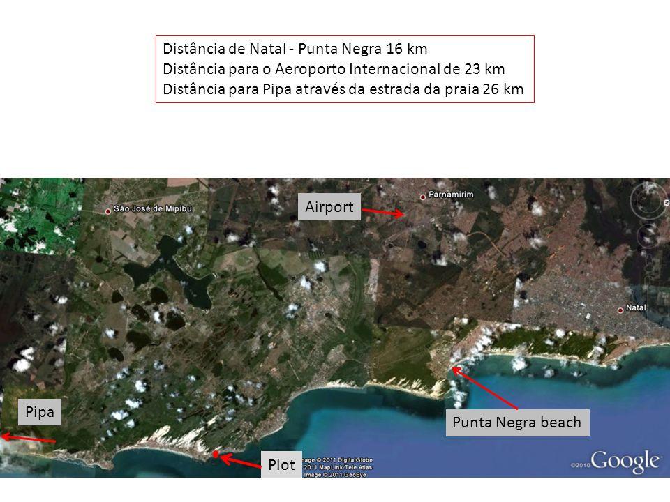 Distância de Natal - Punta Negra 16 km Distância para o Aeroporto Internacional de 23 km Distância para Pipa através da estrada da praia 26 km The plo