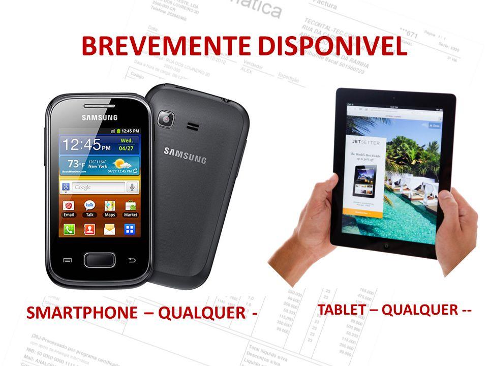 BREVEMENTE DISPONIVEL SMARTPHONE – QUALQUER - TABLET – QUALQUER --