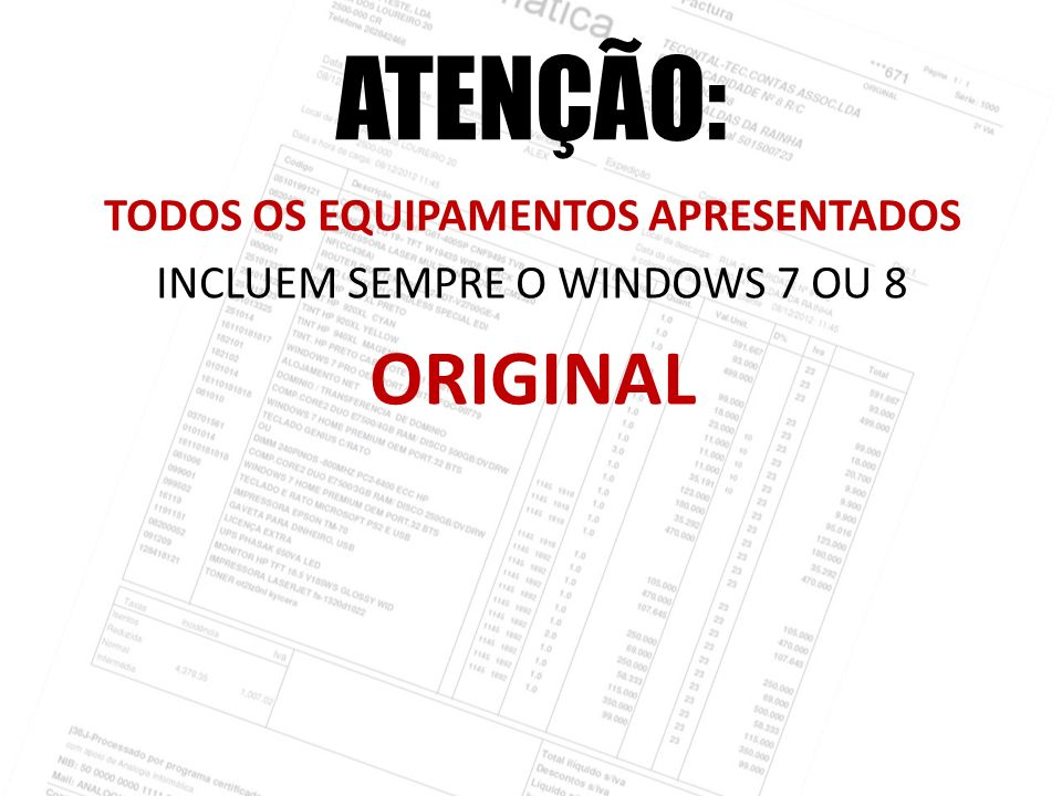 ATENÇÃO: TODOS OS EQUIPAMENTOS APRESENTADOS INCLUEM SEMPRE O WINDOWS 7 OU 8 ORIGINAL
