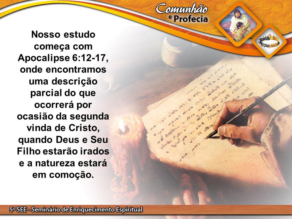 Nosso estudo começa com Apocalipse 6:12-17, onde encontramos uma descrição parcial do que ocorrerá por ocasião da segunda vinda de Cristo, quando Deus