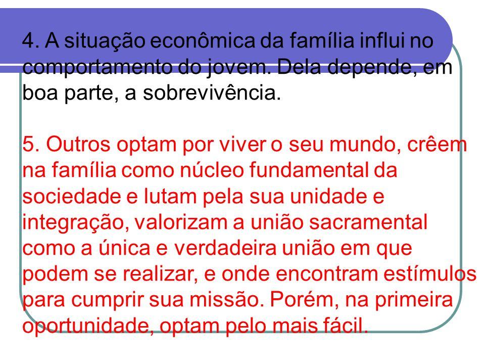 4. A situação econômica da família influi no comportamento do jovem. Dela depende, em boa parte, a sobrevivência. 5. Outros optam por viver o seu mund