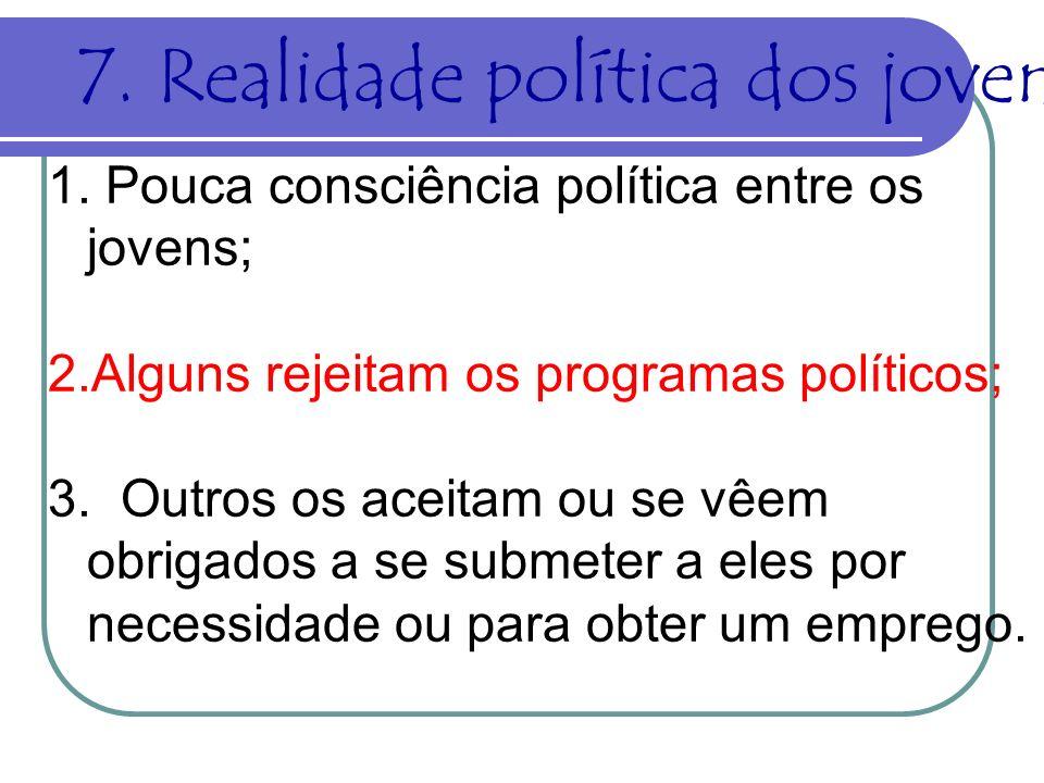 1. Pouca consciência política entre os jovens; 2.Alguns rejeitam os programas políticos; 3. Outros os aceitam ou se vêem obrigados a se submeter a ele