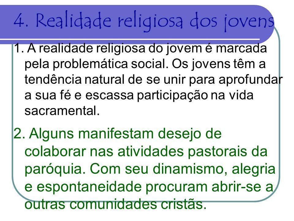 4. Realidade religiosa dos jovens 1. A realidade religiosa do jovem é marcada pela problemática social. Os jovens têm a tendência natural de se unir p