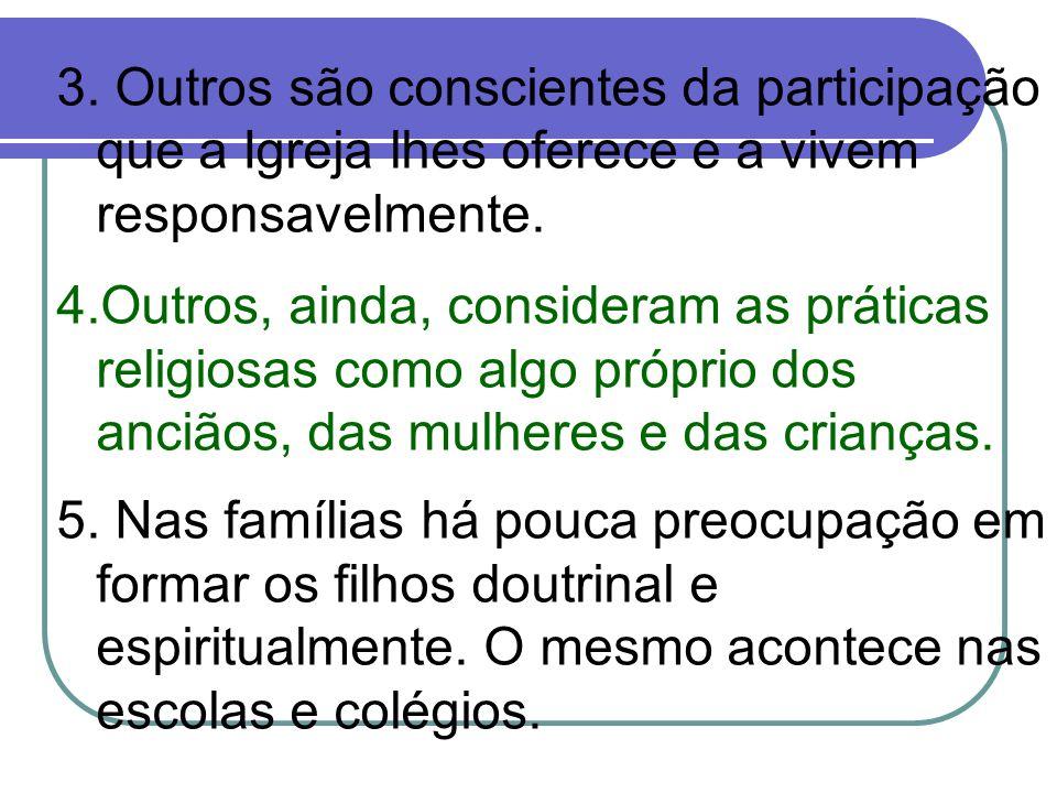 3. Outros são conscientes da participação que a Igreja lhes oferece e a vivem responsavelmente. 4.Outros, ainda, consideram as práticas religiosas com