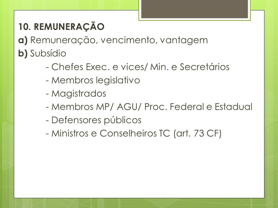 c) Remuneração e Subsídios - Fixados e alterados por lei específica - revisão geral/anual - Natureza/ complexidade/requisitos/ investidura/ peculiaridades do cargo d) Teto e Subteto: - art.