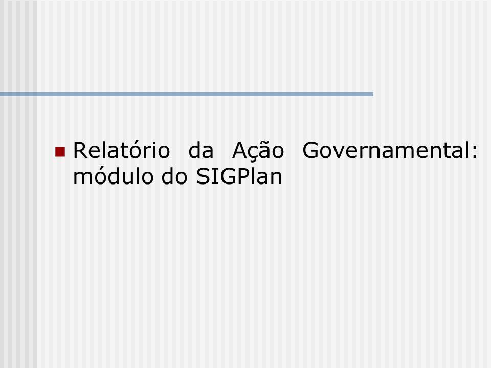 Relatório da Ação Governamental: módulo do SIGPlan
