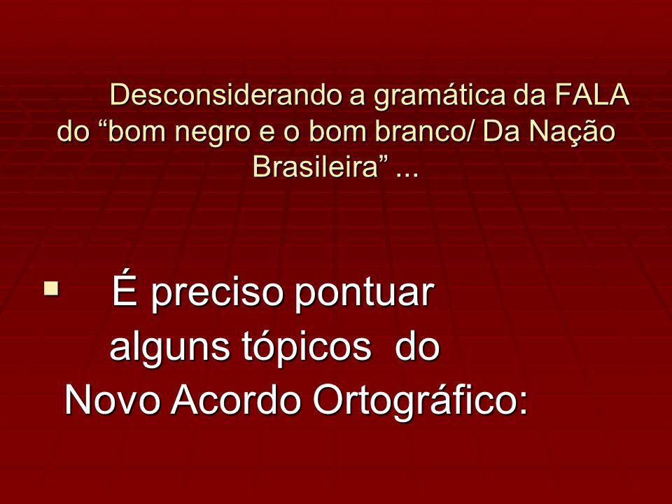 Desconsiderando a gramática da FALA do bom negro e o bom branco/ Da Nação Brasileira...