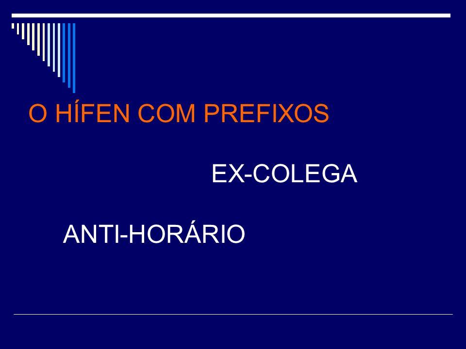 O HÍFEN COM PREFIXOS EX-COLEGA ANTI-HORÁRIO