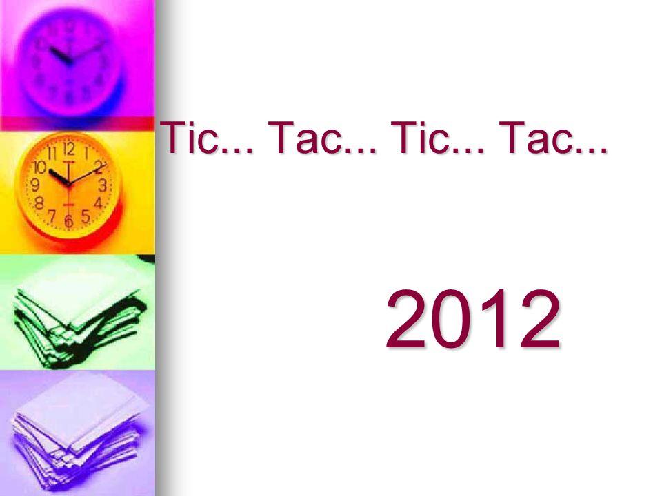 Tic... Tac... Tic... Tac... 2012 Tic... Tac... Tic... Tac... 2012