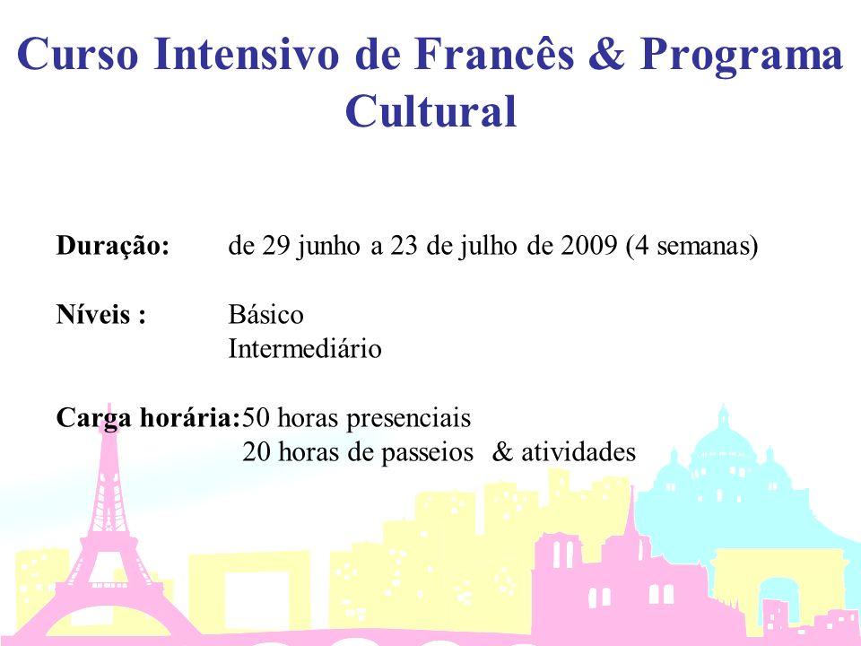 Curso Intensivo de Francês & Programa Cultural Duração: de 29 junho a 23 de julho de 2009 (4 semanas) Níveis : Básico Intermediário Carga horária:50 h
