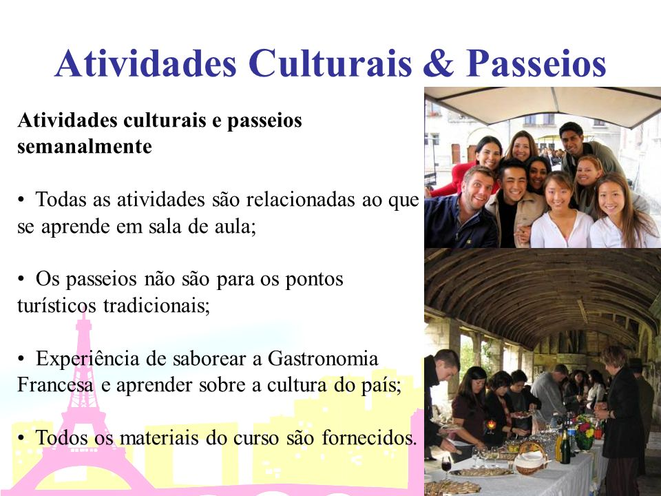 Atividades Culturais & Passeios Atividades culturais e passeios semanalmente Todas as atividades são relacionadas ao que se aprende em sala de aula; O