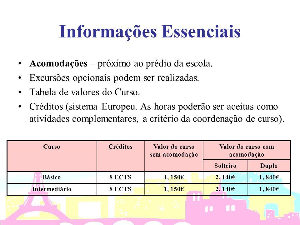 Informações Essenciais Acomodações – próximo ao prédio da escola. Excursões opcionais podem ser realizadas. Tabela de valores do Curso. Créditos (sist