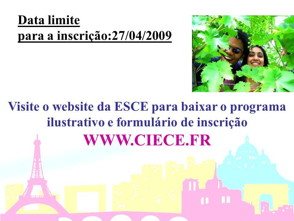 Data limite para a inscrição:27/04/2009 Visite o website da ESCE para baixar o programa ilustrativo e formulário de inscrição WWW.CIECE.FR