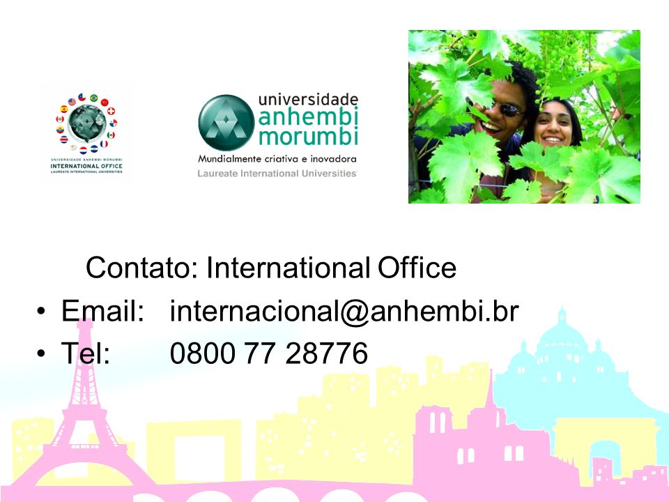 Contato: International Office Email:internacional@anhembi.br Tel:0800 77 28776