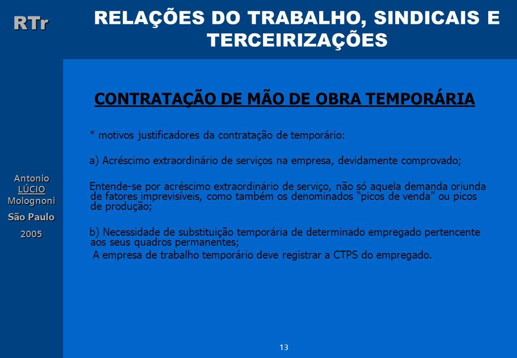 RELAÇÕES DO TRABALHO, SINDICAIS E TERCEIRIZAÇÕES RTr Antonio LÚCIO Molognoni São Paulo 2005 13 CONTRATAÇÃO DE MÃO DE OBRA TEMPORÁRIA * motivos justifi