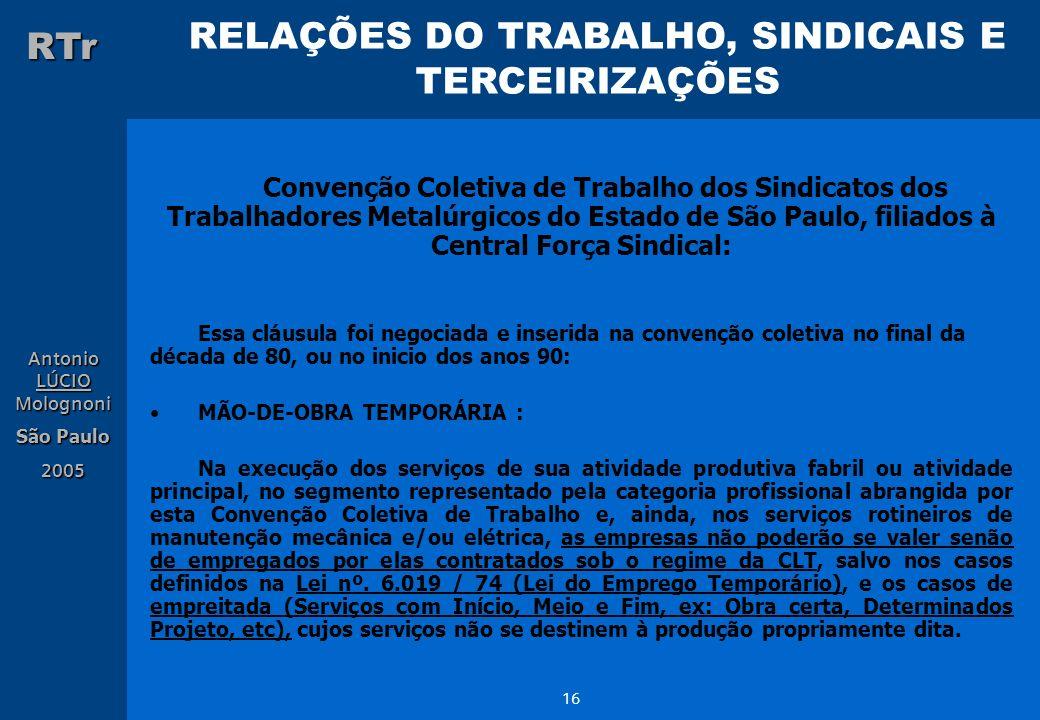 RELAÇÕES DO TRABALHO, SINDICAIS E TERCEIRIZAÇÕES RTr Antonio LÚCIO Molognoni São Paulo 2005 16 Convenção Coletiva de Trabalho dos Sindicatos dos Traba