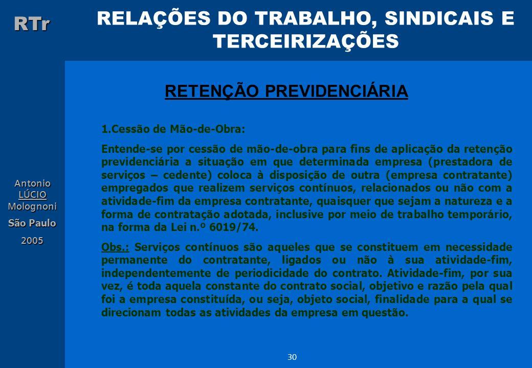 RELAÇÕES DO TRABALHO, SINDICAIS E TERCEIRIZAÇÕES RTr Antonio LÚCIO Molognoni São Paulo 2005 30 RETENÇÃO PREVIDENCIÁRIA 1.Cessão de Mão-de-Obra: Entend