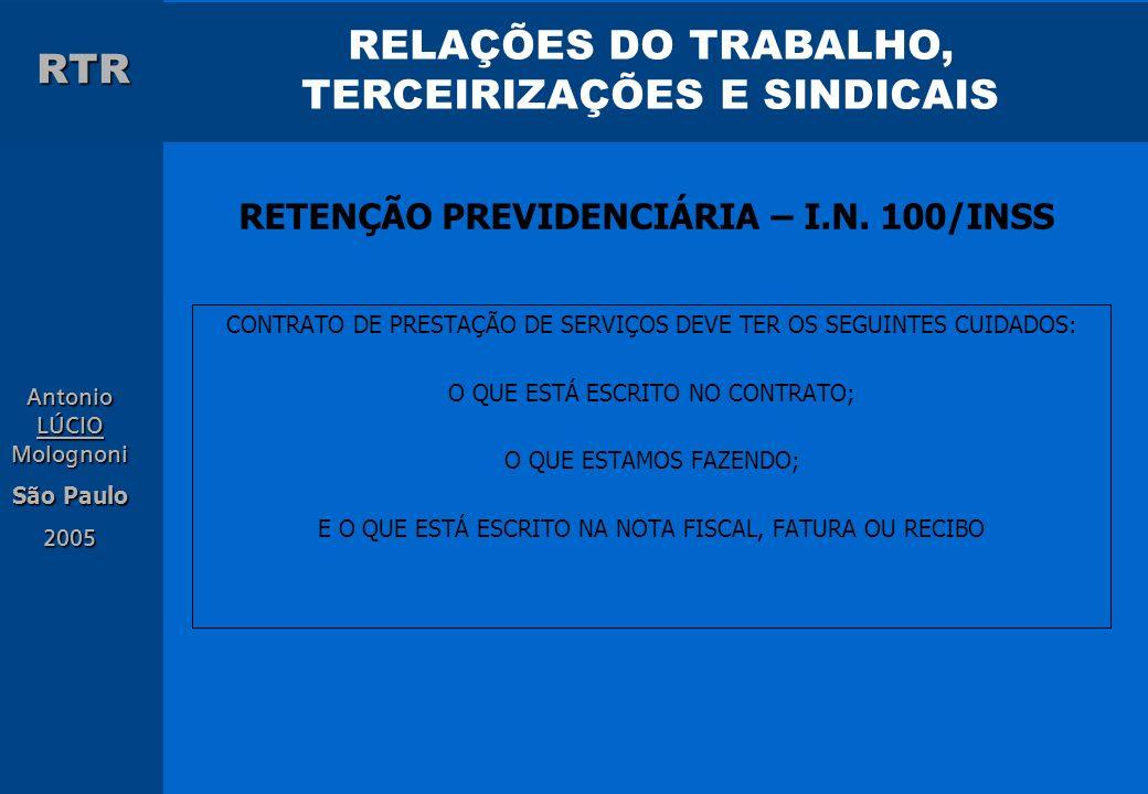 RELAÇÕES DO TRABALHO, TERCEIRIZAÇÕES E SINDICAIS RTR Antonio LÚCIO Molognoni São Paulo 2005 RETENÇÃO PREVIDENCIÁRIA – I.N. 100/INSS CONTRATO DE PRESTA