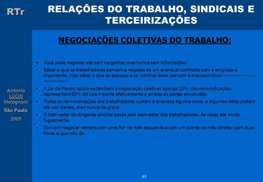 RELAÇÕES DO TRABALHO, SINDICAIS E TERCEIRIZAÇÕES RTr Antonio LÚCIO Molognoni São Paulo 2005 61 Você pode negociar até sem vergonha, mas nunca sem info