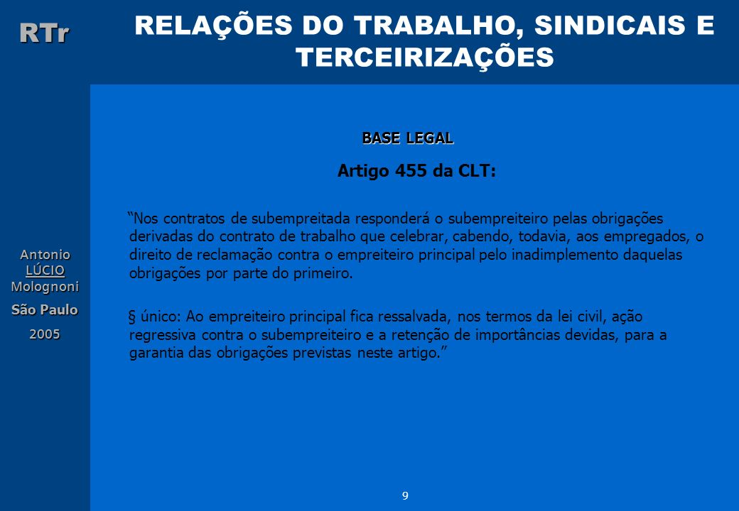 RELAÇÕES DO TRABALHO, SINDICAIS E TERCEIRIZAÇÕES RTr Antonio LÚCIO Molognoni São Paulo 2005 9 BASE LEGAL Artigo 455 da CLT: Nos contratos de subemprei