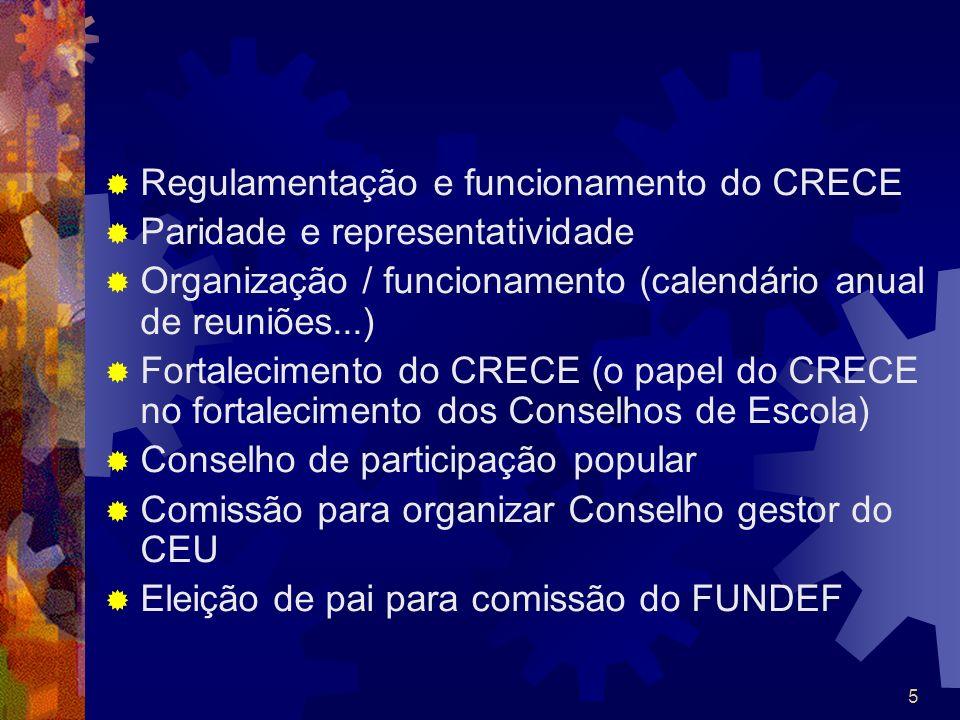 5 Regulamentação e funcionamento do CRECE Paridade e representatividade Organização / funcionamento (calendário anual de reuniões...) Fortalecimento d