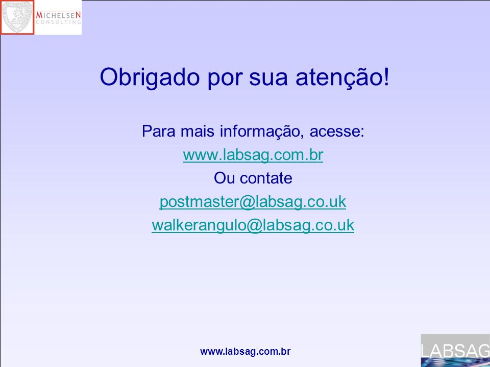 www.labsag.com.br Obrigado por sua atenção! Para mais informação, acesse: www.labsag.com.br Ou contate postmaster@labsag.co.uk walkerangulo@labsag.co.