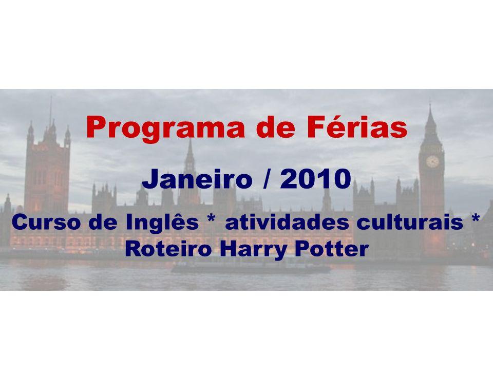 Programa de Férias Janeiro / 2010 Curso de Inglês * atividades culturais * Roteiro Harry Potter