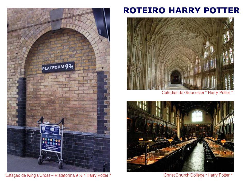 ROTEIRO HARRY POTTER Estação de Kings Cross – Plataforma 9 ¾ * Harry Potter * Catedral de Gloucester * Harry Potter * Christ Church College * Harry Potter *
