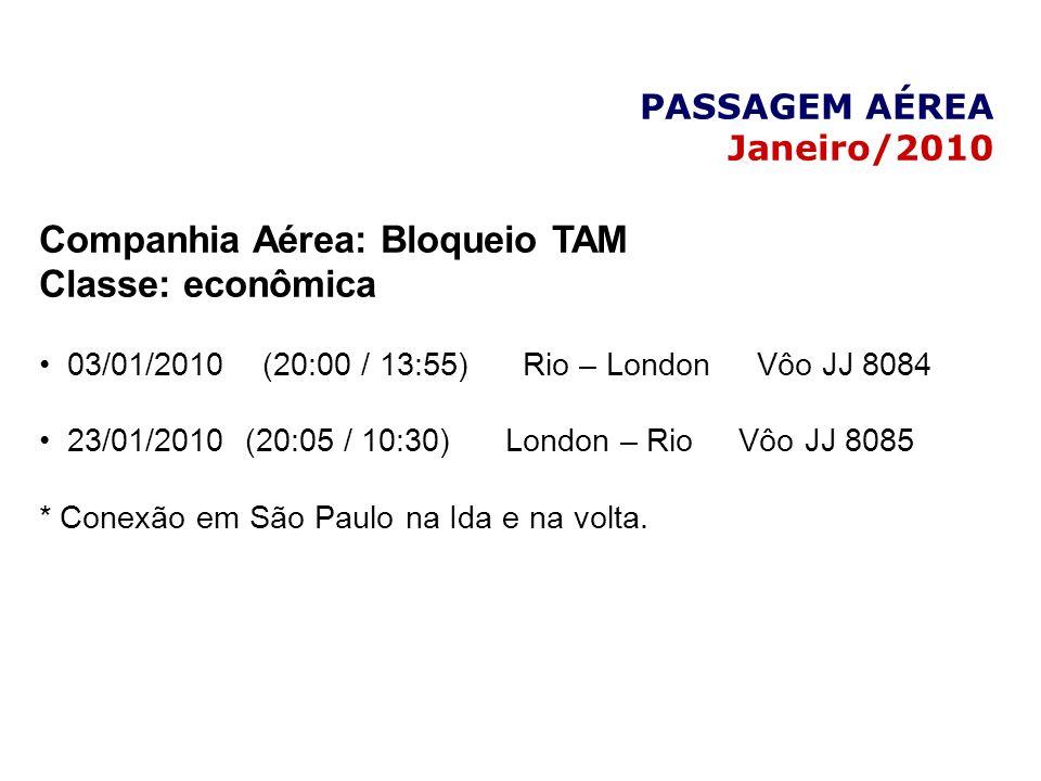 PASSAGEM AÉREA Janeiro/2010 Companhia Aérea: Bloqueio TAM Classe: econômica 03/01/2010 (20:00 / 13:55) Rio – London Vôo JJ 8084 23/01/2010 (20:05 / 10