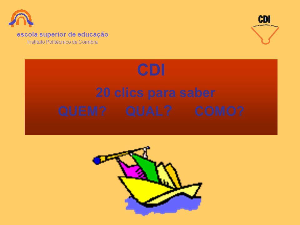 CDI 20 clics para saber QUEM? QUAL ? COMO? escola superior de educação Instituto Politécnico de Coimbra