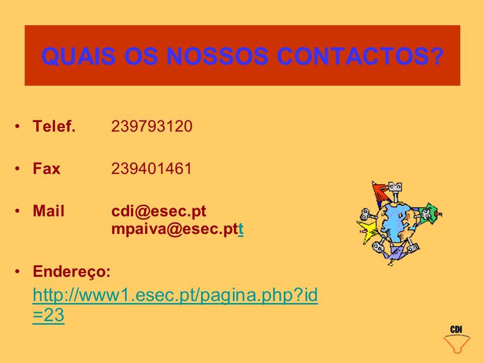QUAIS OS NOSSOS CONTACTOS? Telef.239793120 Fax239401461 Mail cdi@esec.pt mpaiva@esec.pttt Endereço: http://www1.esec.pt/pagina.php?id =23