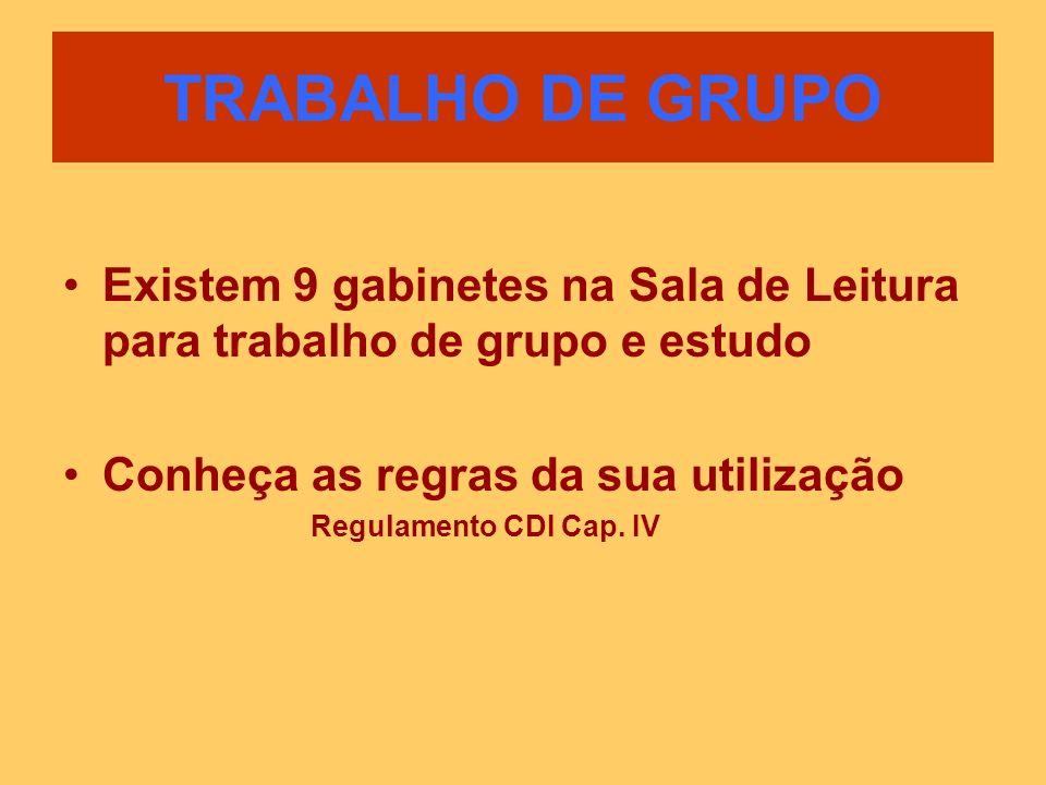 Existem 9 gabinetes na Sala de Leitura para trabalho de grupo e estudo Conheça as regras da sua utilização Regulamento CDI Cap. IV TRABALHO DE GRUPO