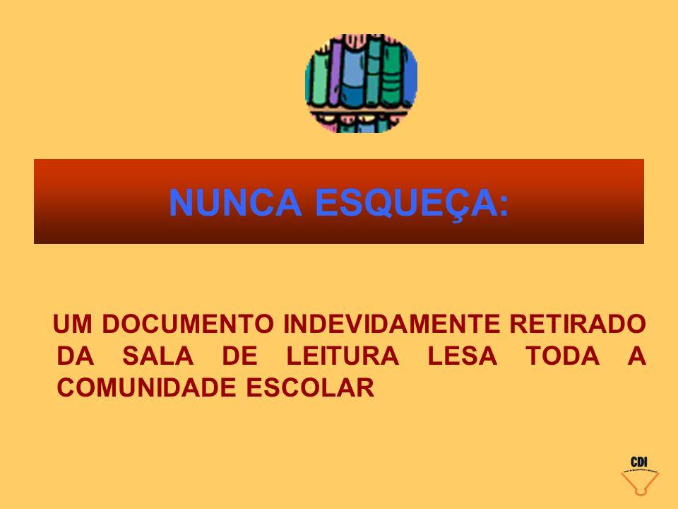 NUNCA ESQUEÇA: UM DOCUMENTO INDEVIDAMENTE RETIRADO DA SALA DE LEITURA LESA TODA A COMUNIDADE ESCOLAR