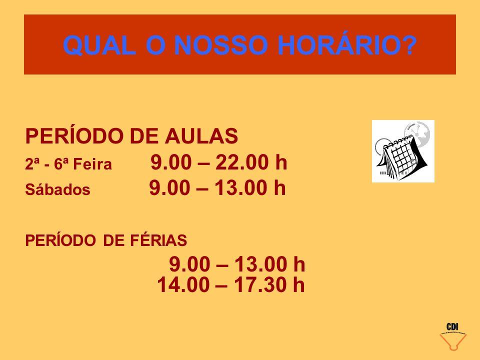 QUAL O NOSSO HORÁRIO? PERÍODO DE AULAS 2ª - 6ª Feira 9.00 – 22.00 h Sábados 9.00 – 13.00 h PERÍODO DE FÉRIAS 9.00 – 13.00 h 14.00 – 17.30 h