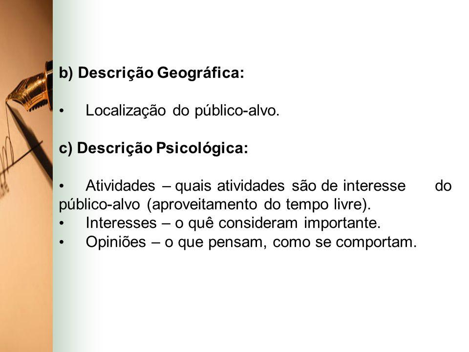 b) Descrição Geográfica: Localização do público-alvo. c) Descrição Psicológica: Atividades – quais atividades são de interesse do público-alvo (aprove