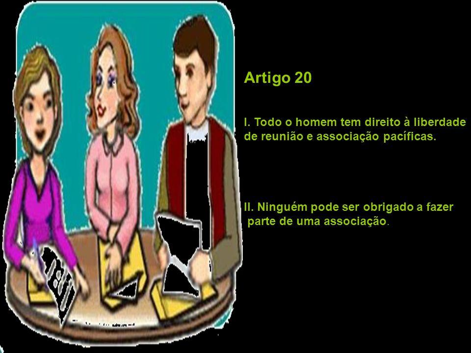 Artigo 20 I. Todo o homem tem direito à liberdade de reunião e associação pacíficas. II. Ninguém pode ser obrigado a fazer parte de uma associação.