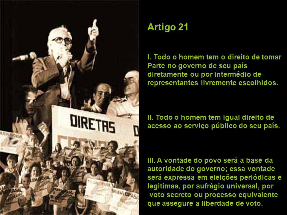 Artigo 21 I. Todo o homem tem o direito de tomar Parte no governo de seu país diretamente ou por intermédio de representantes livremente escolhidos. I