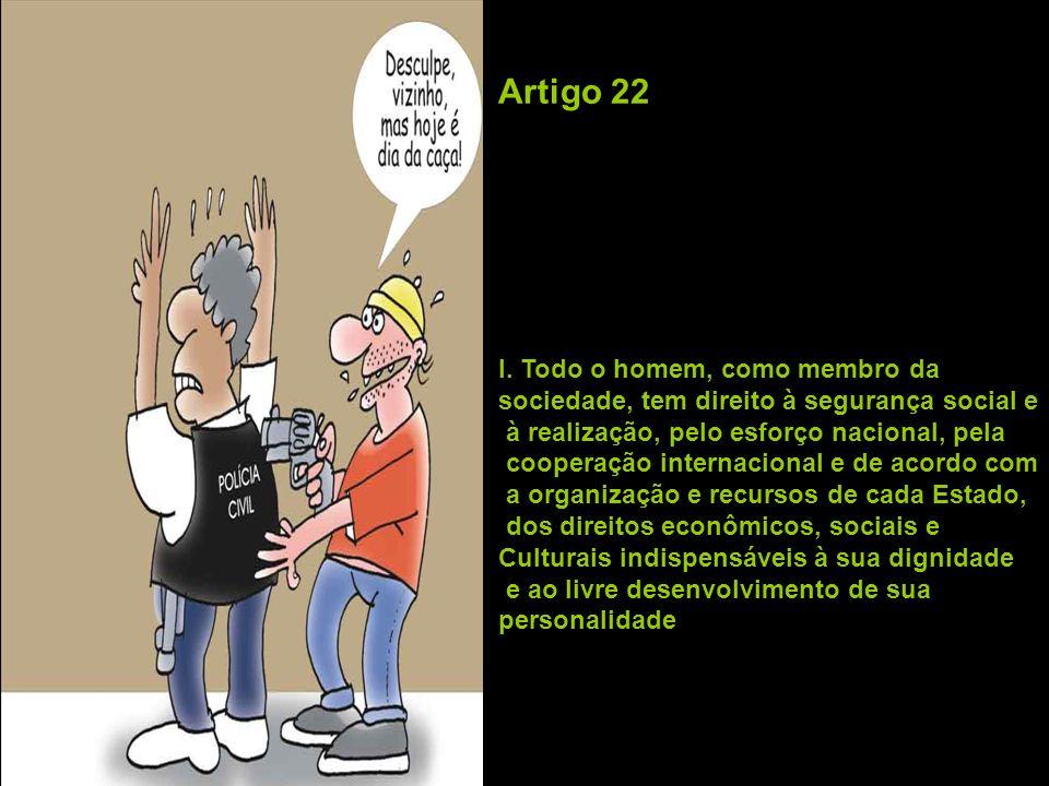 Artigo 22 I. Todo o homem, como membro da sociedade, tem direito à segurança social e à realização, pelo esforço nacional, pela cooperação internacion