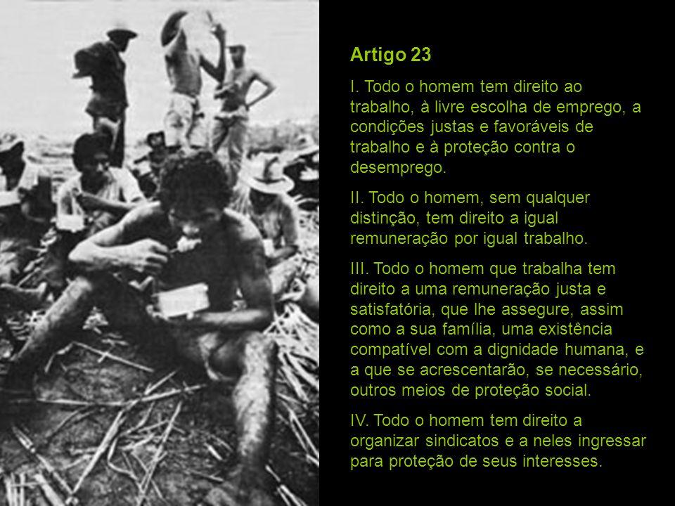 Artigo 23 I. Todo o homem tem direito ao trabalho, à livre escolha de emprego, a condições justas e favoráveis de trabalho e à proteção contra o desem