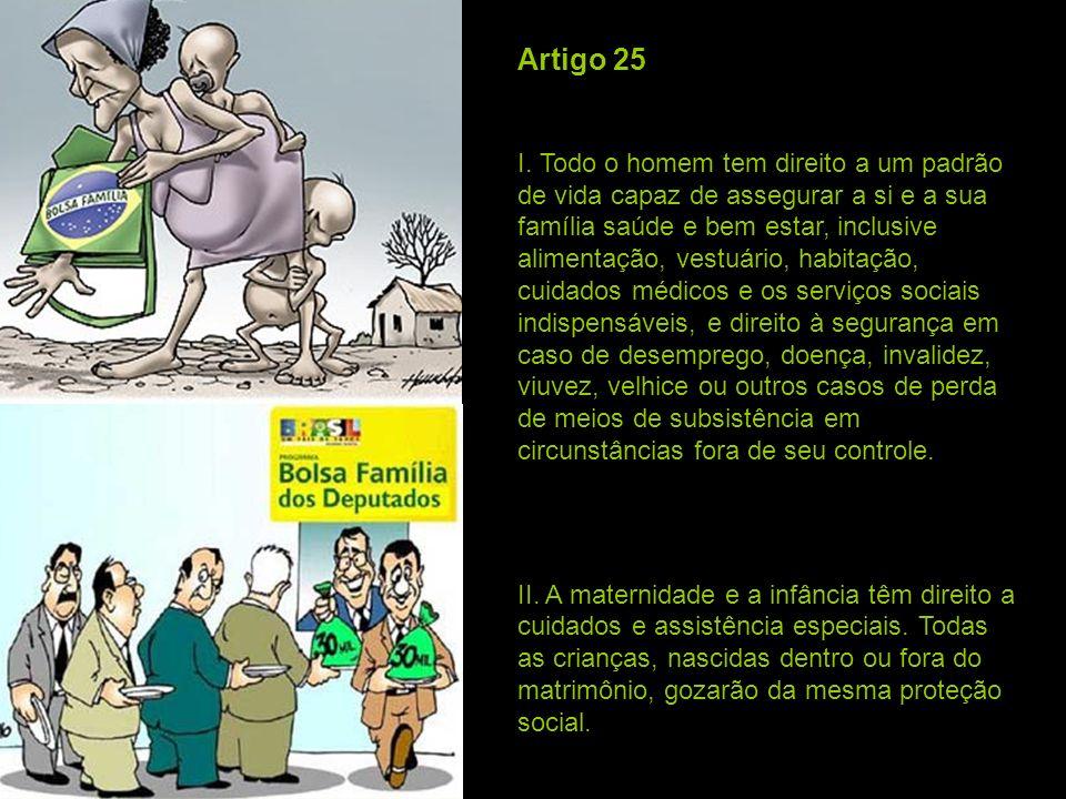 Artigo 25 I. Todo o homem tem direito a um padrão de vida capaz de assegurar a si e a sua família saúde e bem estar, inclusive alimentação, vestuário,